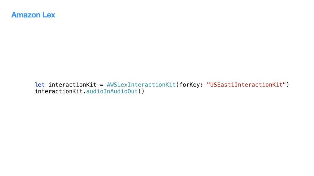 let interactionKit = AWSLexInteractionKit(forKe...
