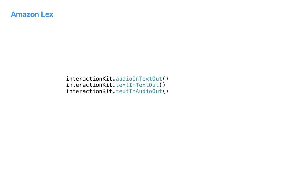 interactionKit.audioInTextOut() interactionKit....