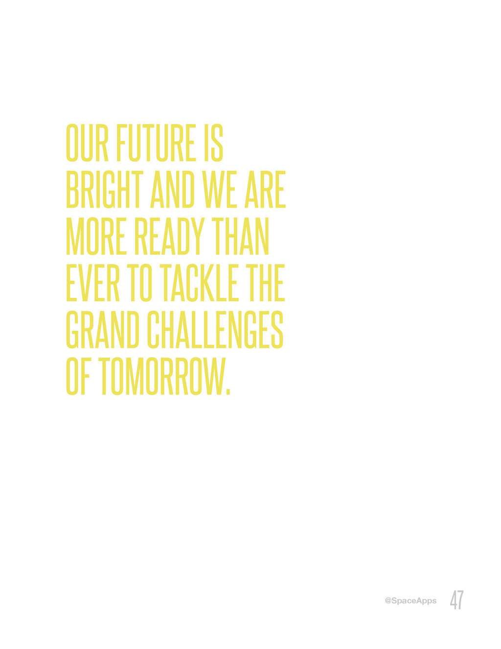 @SpaceApps 47 OUR FUTURE IS BRIGHT AND WE ARE M...