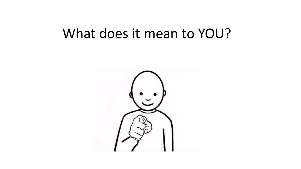 What does it mean to YOU?
