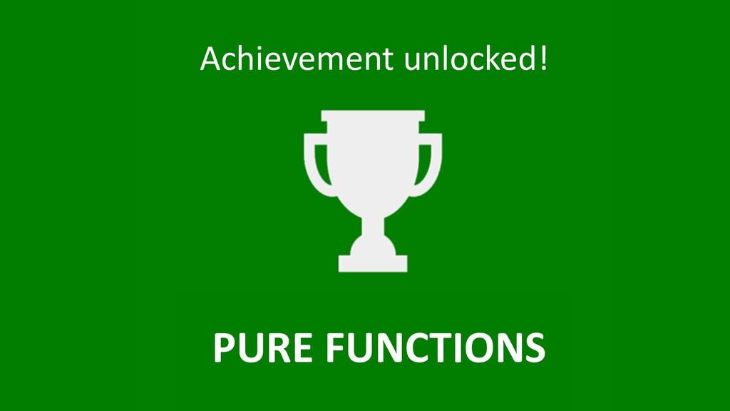 Achievement unlocked! PURE FUNCTIONS