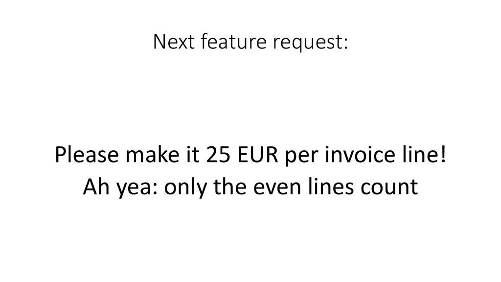 Next feature request:  Please make...