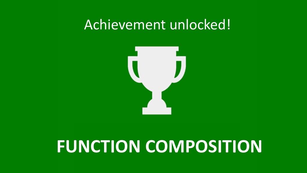 Achievement unlocked! FUNCTION COMPOSITION