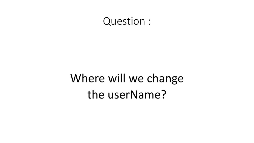 Question :  Where will we change...