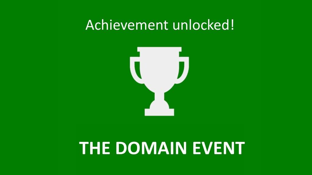 Achievement unlocked! THE DOMAIN EVENT