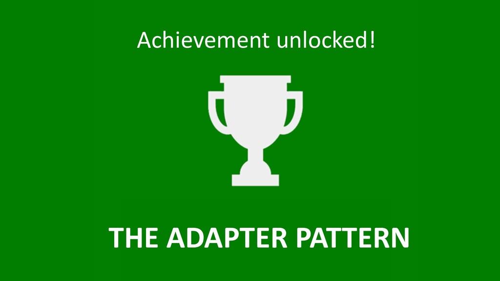 Achievement unlocked! THE ADAPTER PATT...