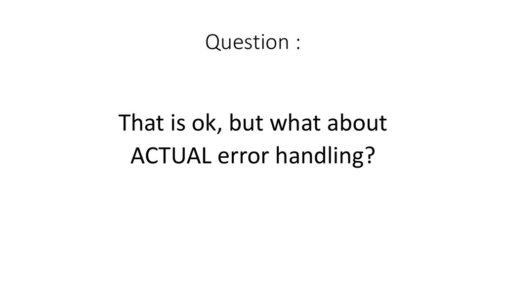Question :  That is ok, but w...