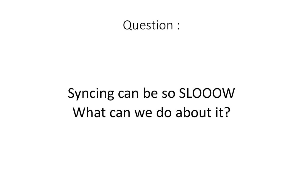 Question :  Syncing can be so ...
