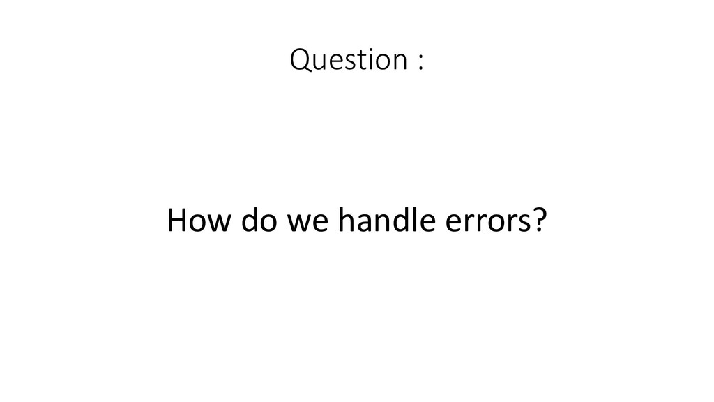 Question :  How do we handle ...