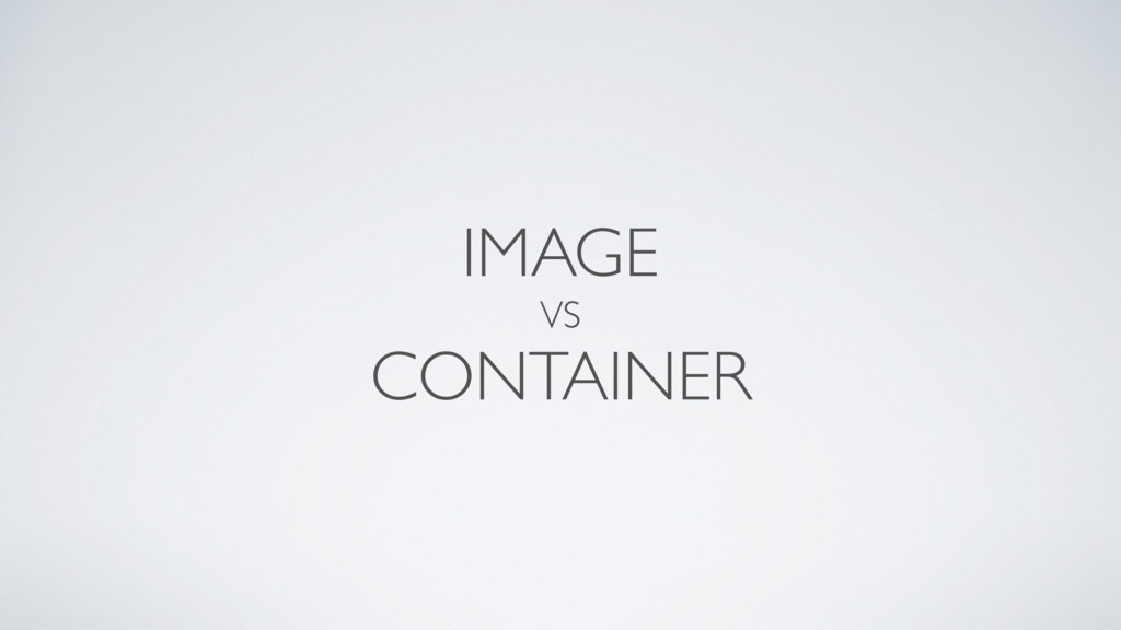 IMAGE VS CONTAINER