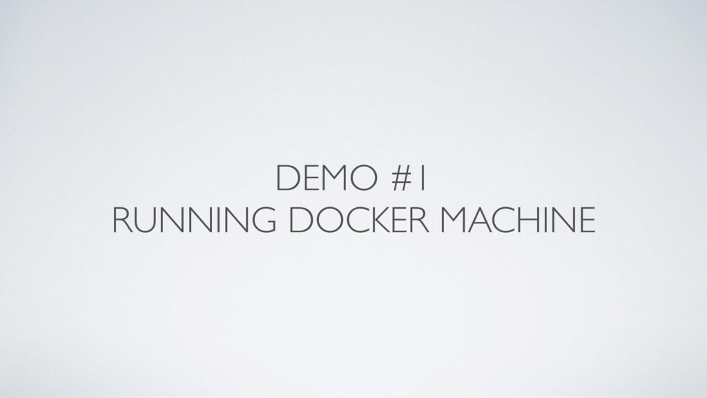 DEMO #1 RUNNING DOCKER MACHINE