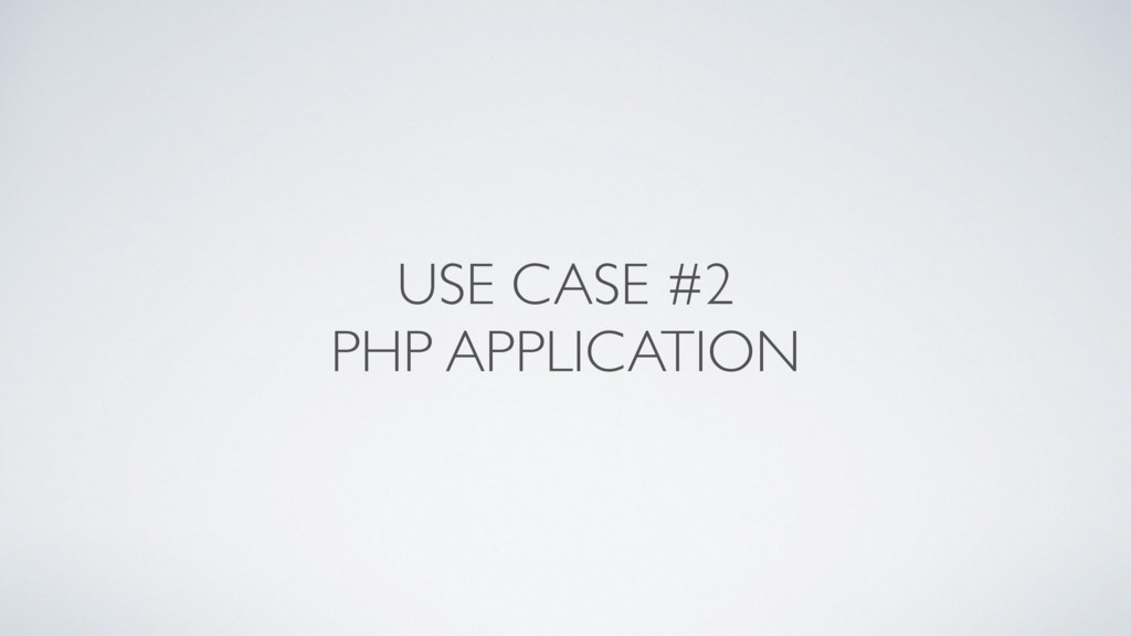 USE CASE #2 PHP APPLICATION