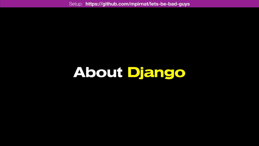 About Django Setup: https://github.com/mpirnat/...