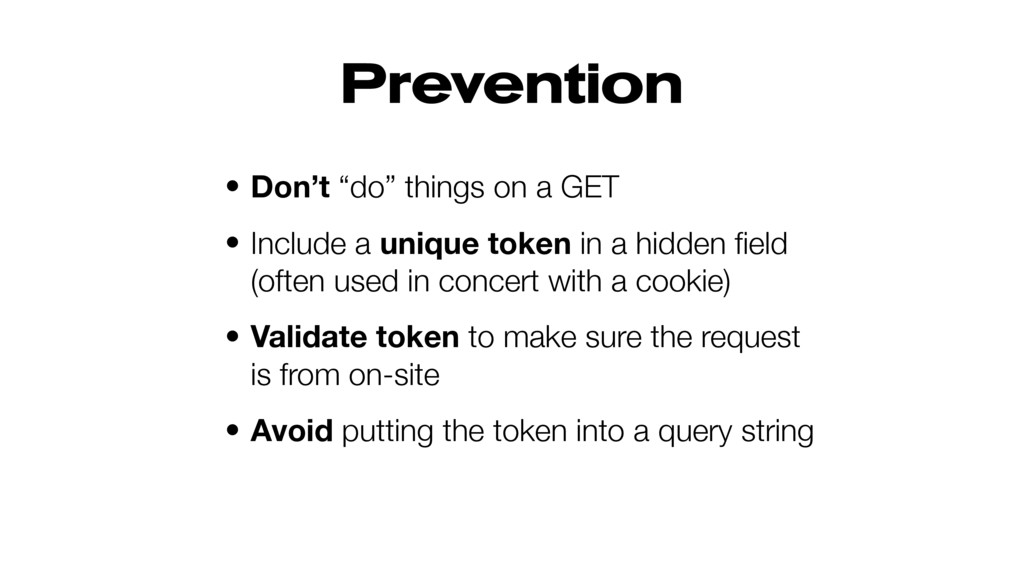 """Prevention • Don't """"do"""" things on a GET • Inclu..."""