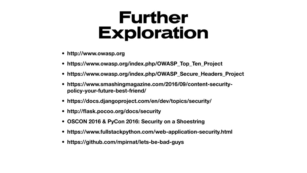 Further Exploration • http://www.owasp.org • ht...