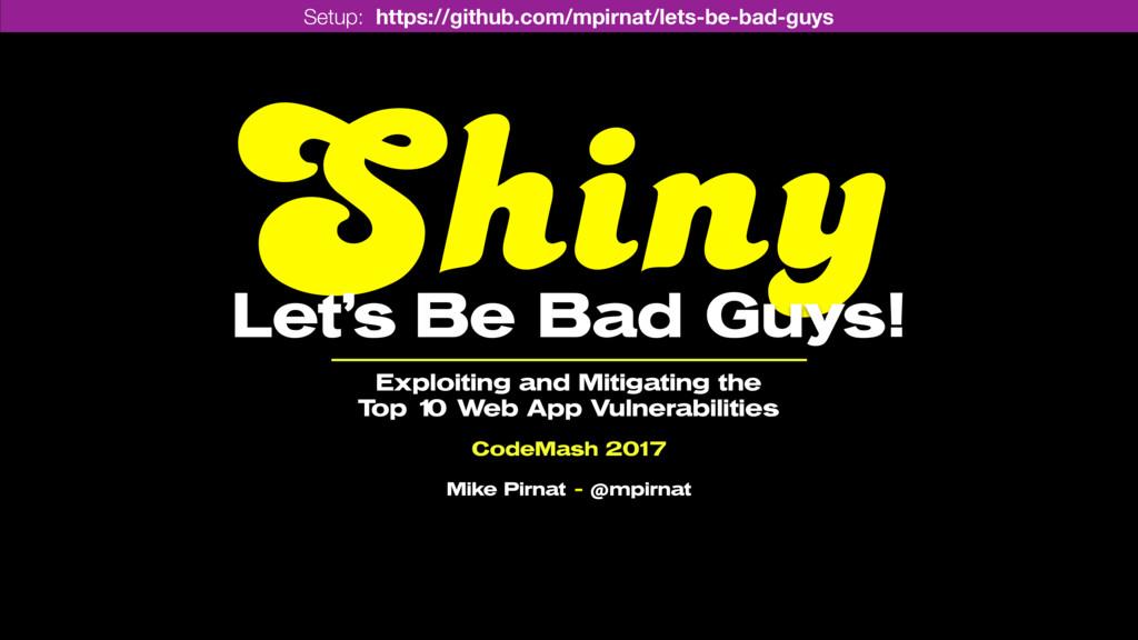 Shiny Let's Be Bad Guys! Exploiting and Mitiga...