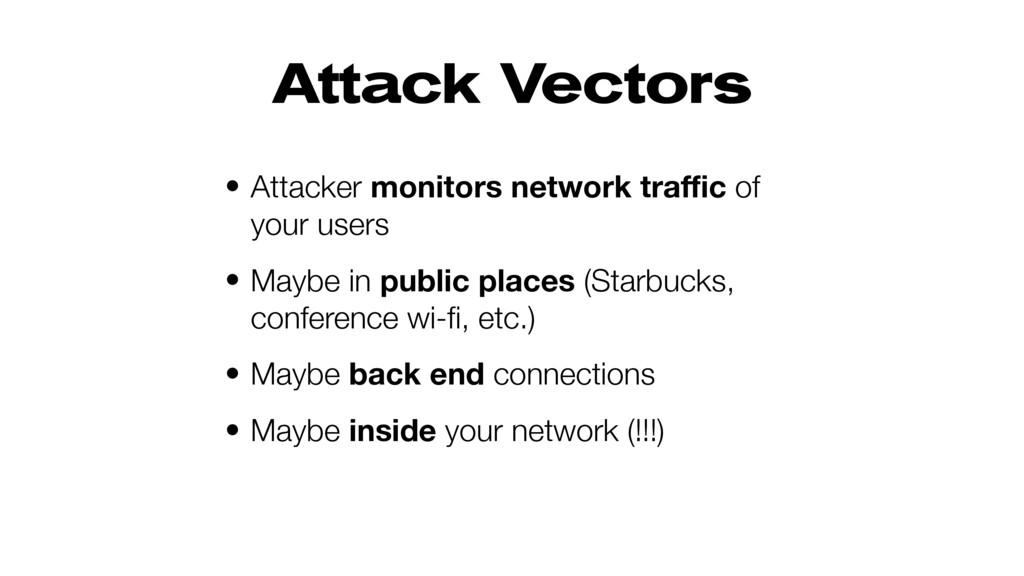 Attack Vectors • Attacker monitors network traffi...