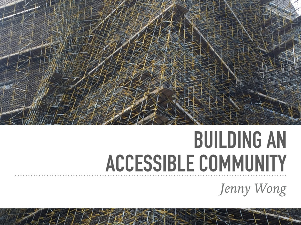 BUILDING AN ACCESSIBLE COMMUNITY Jenny Wong
