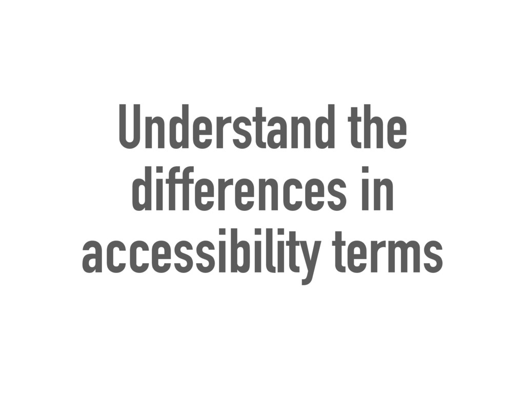 Understand the differences in accessibility ter...