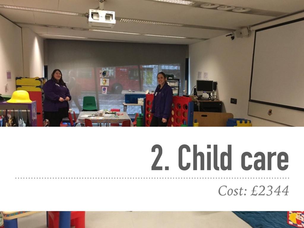 2. Child care Cost: £2344