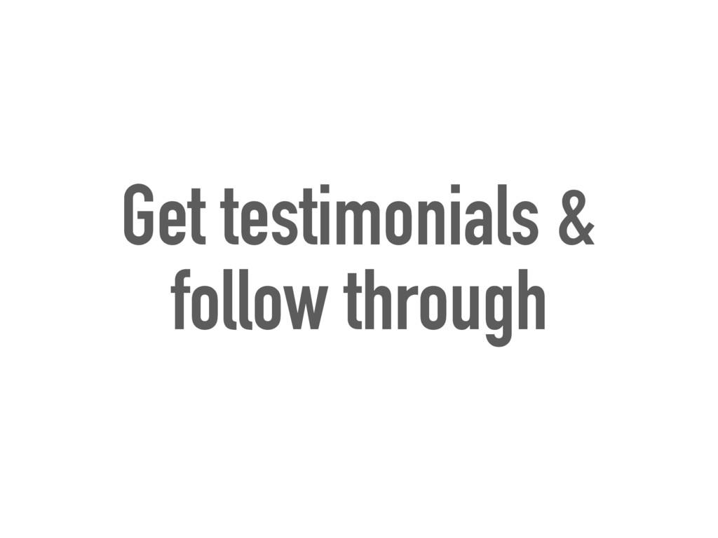 Get testimonials & follow through