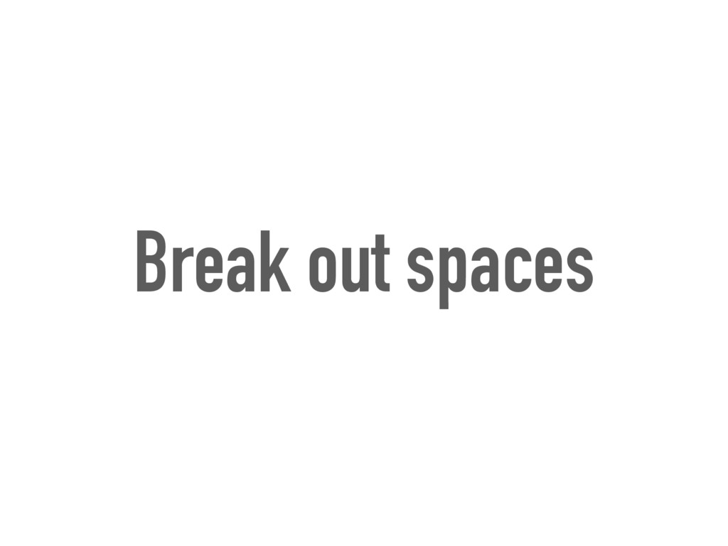 Break out spaces