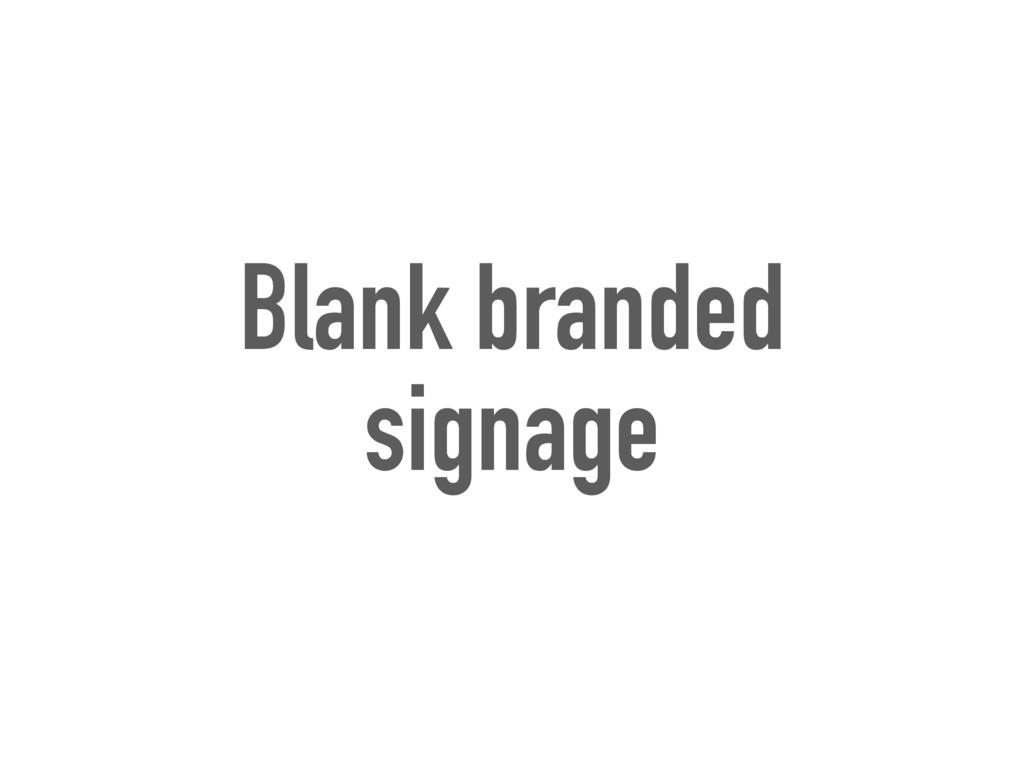 Blank branded signage