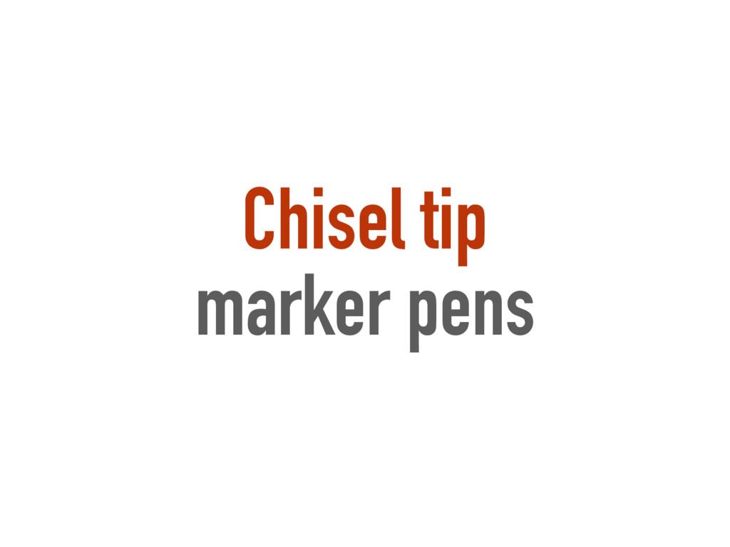 Chisel tip marker pens