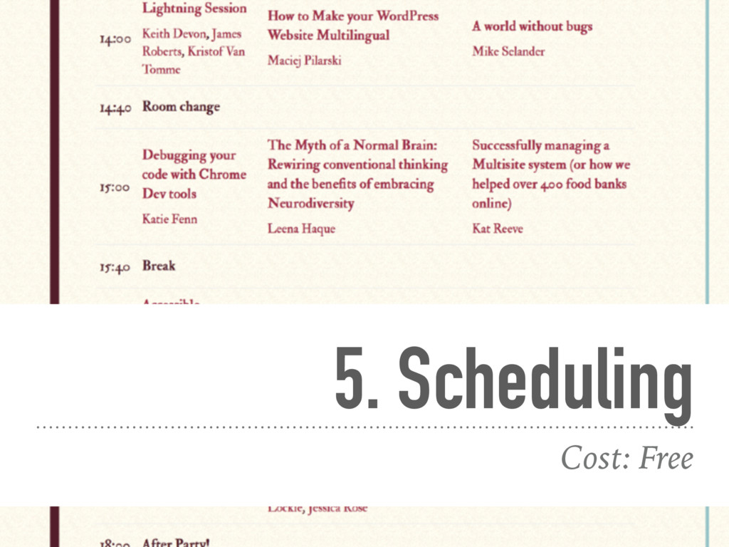 5. Scheduling Cost: Free