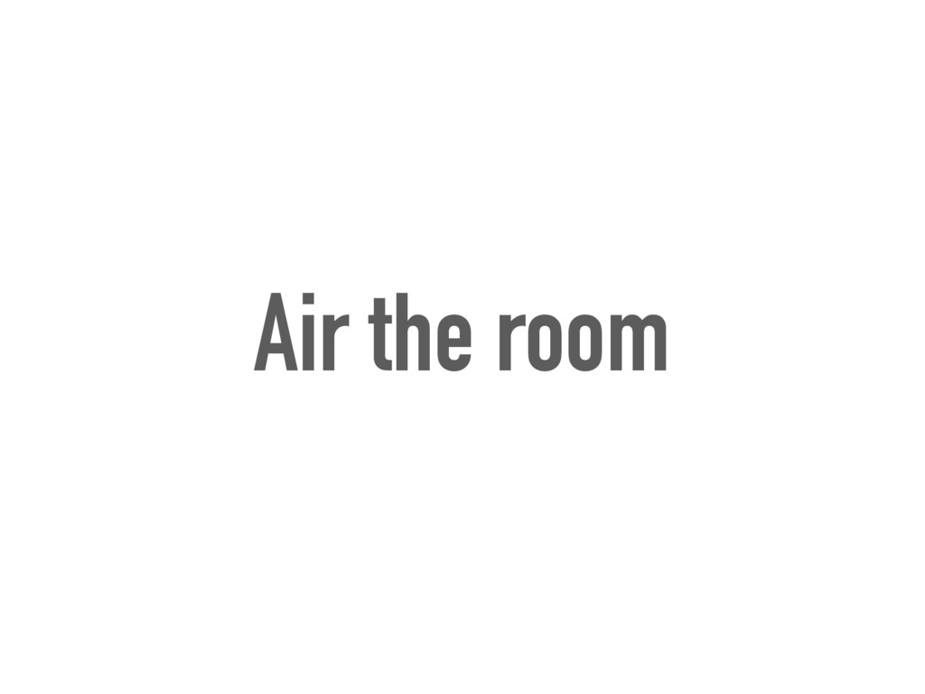 Air the room