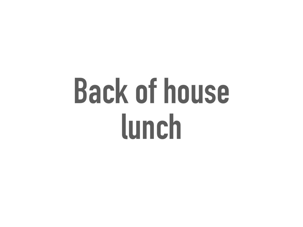 Back of house lunch