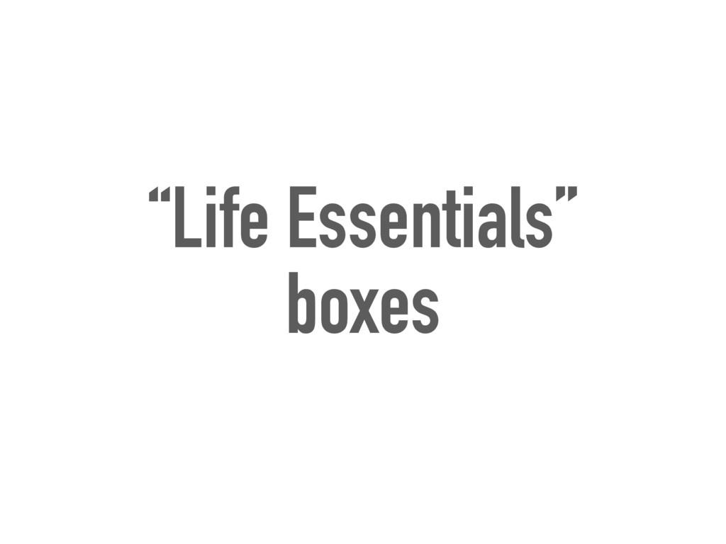 """Life Essentials"" boxes"