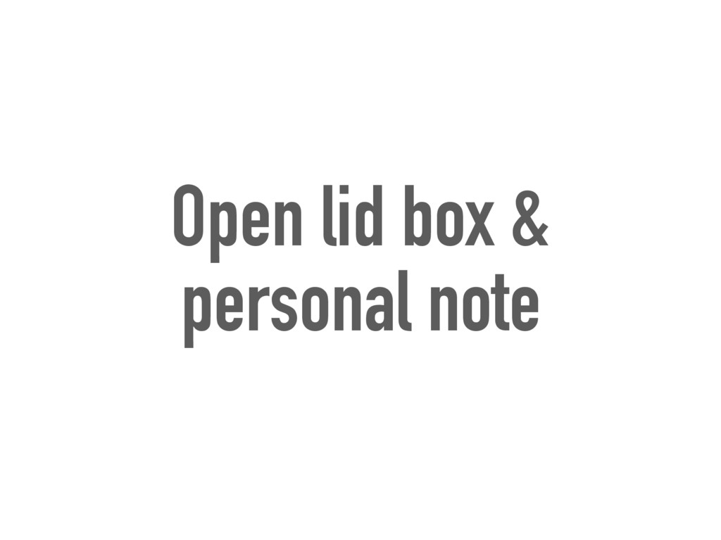 Open lid box & personal note