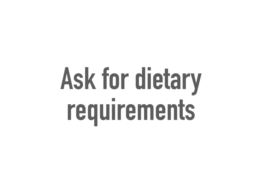 Ask for dietary requirements