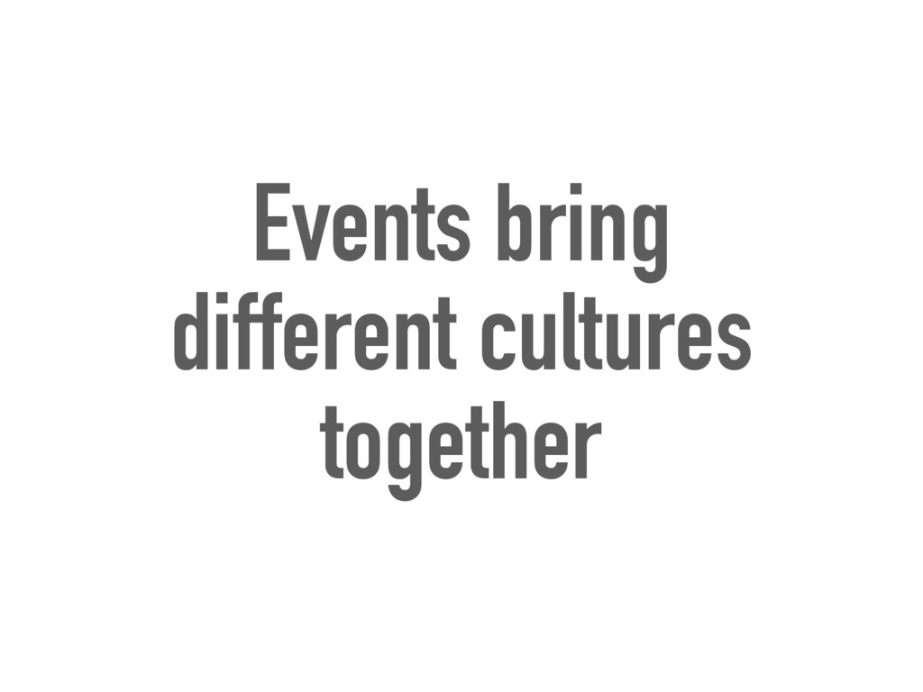 Events bring different cultures together