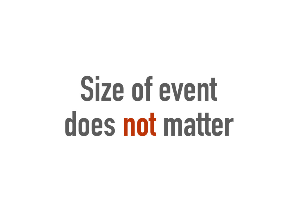 Size of event does not matter