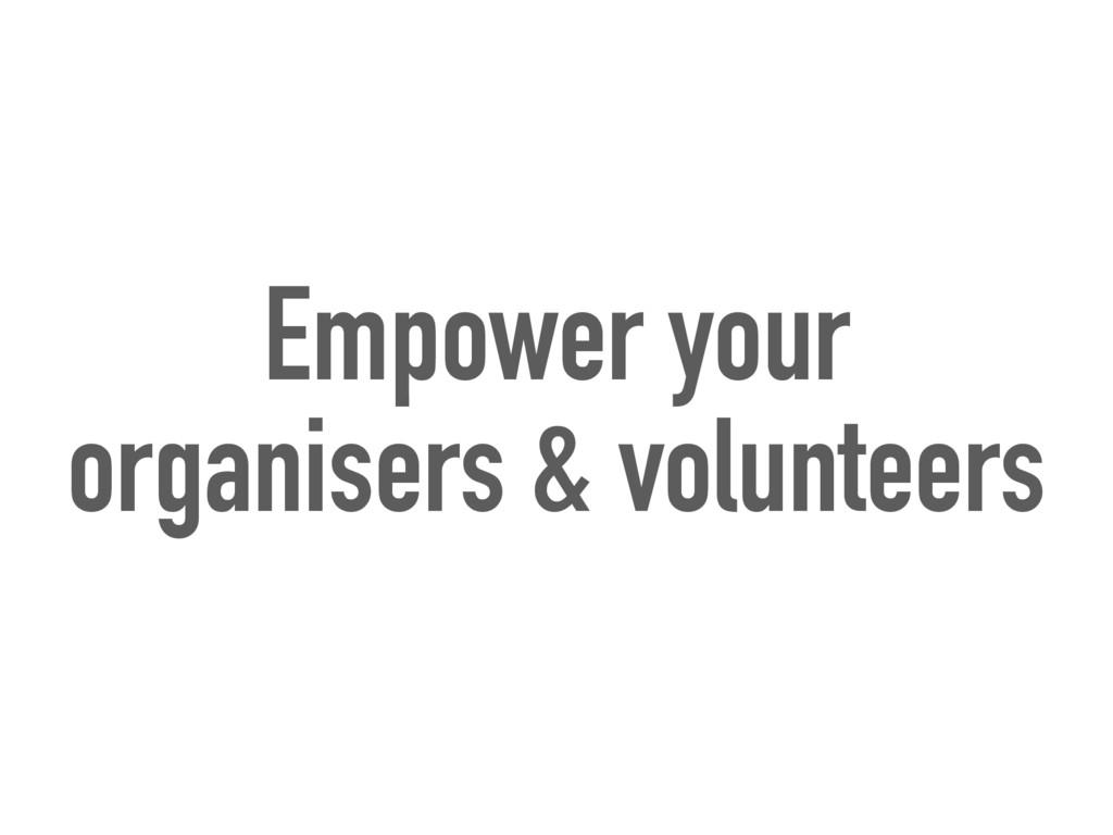 Empower your organisers & volunteers