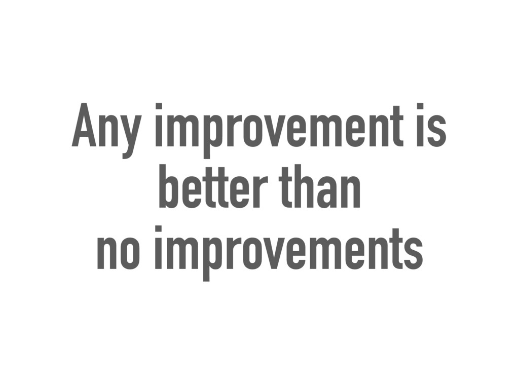 Any improvement is better than no improvements