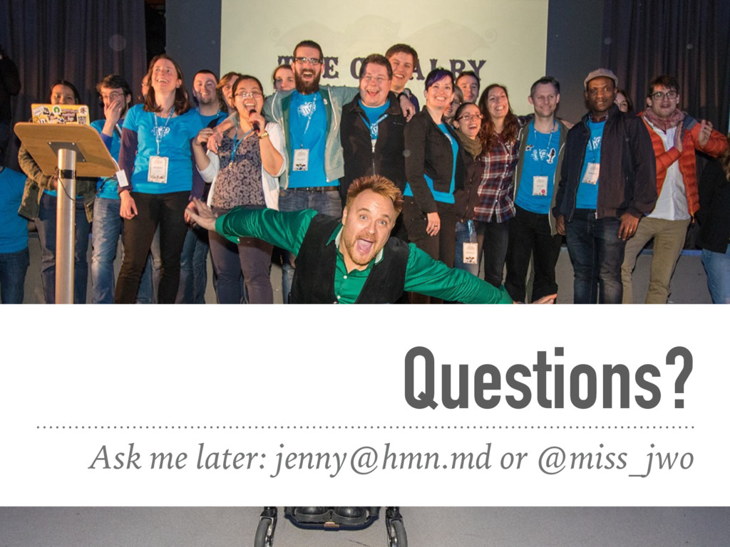 Questions? Ask me later: jenny@hmn.md or @miss_...