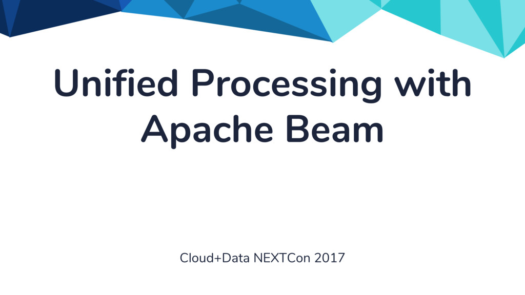 Unified Processing with Apache Beam Cloud+Data ...