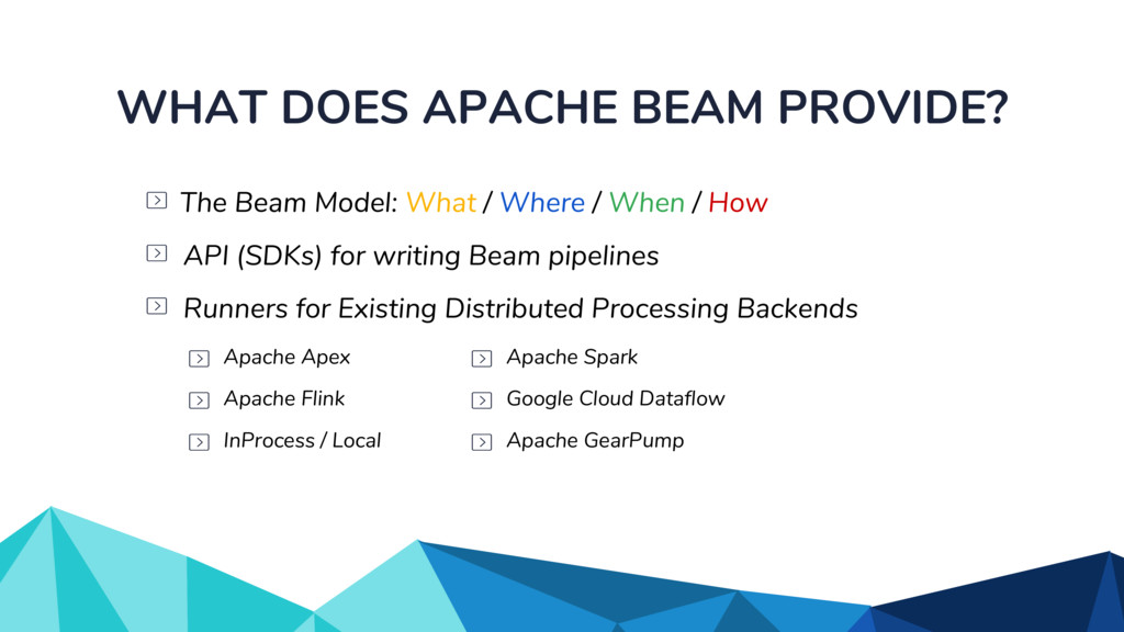 WHAT DOES APACHE BEAM PROVIDE? Runners for Exis...