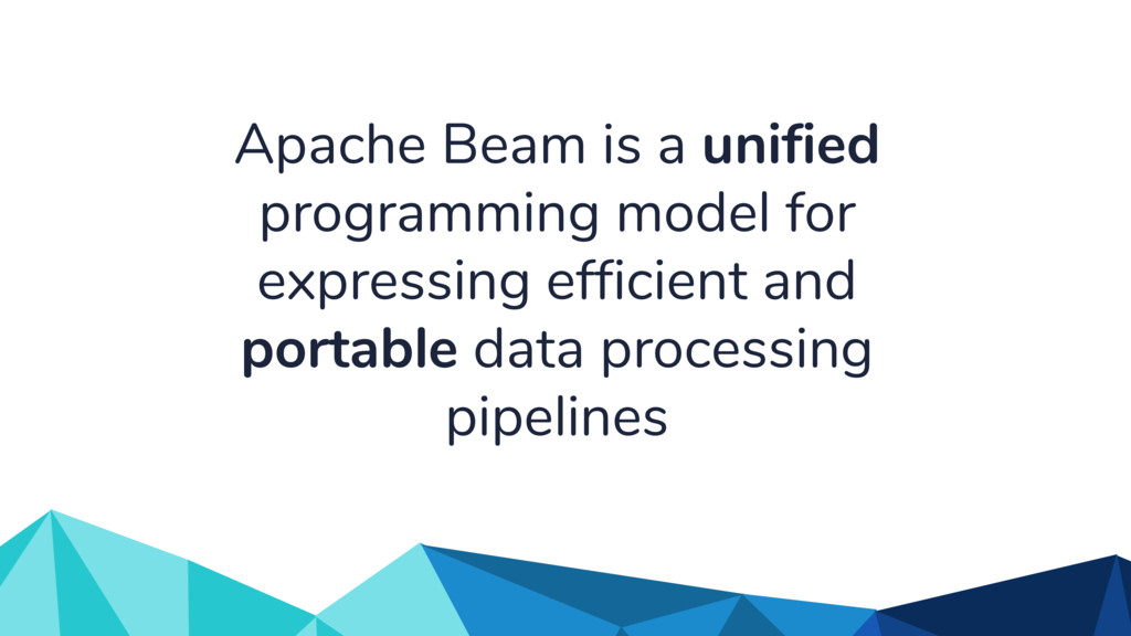 Apache Beam is a unified programming model for ...