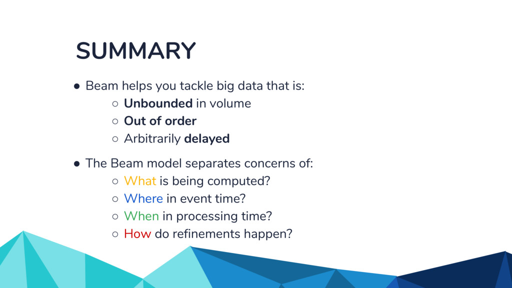 SUMMARY ● Beam helps you tackle big data that i...