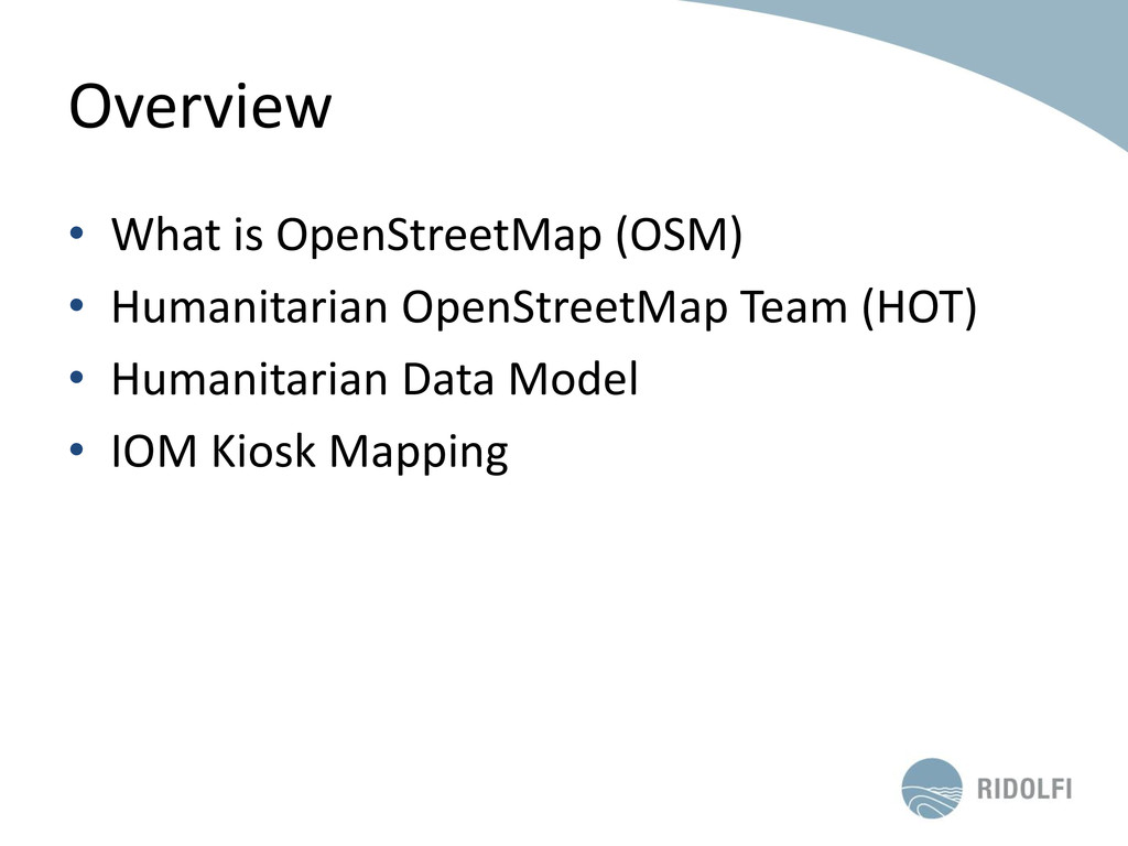 Overview • What is OpenStreetMap (OSM) • Humani...