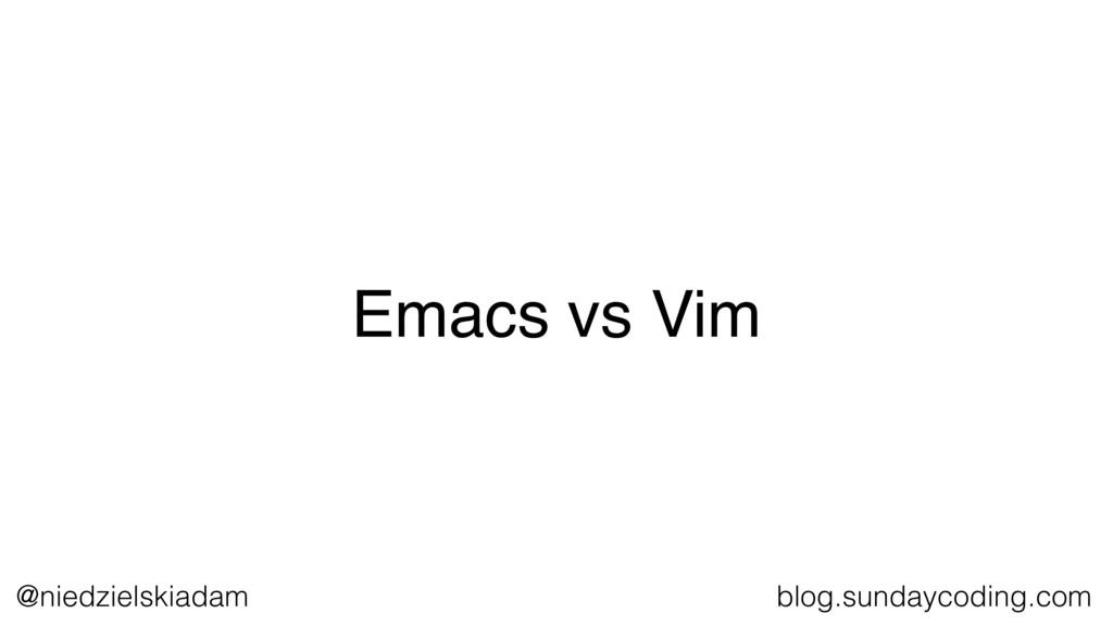@niedzielskiadam blog.sundaycoding.com Emacs vs...