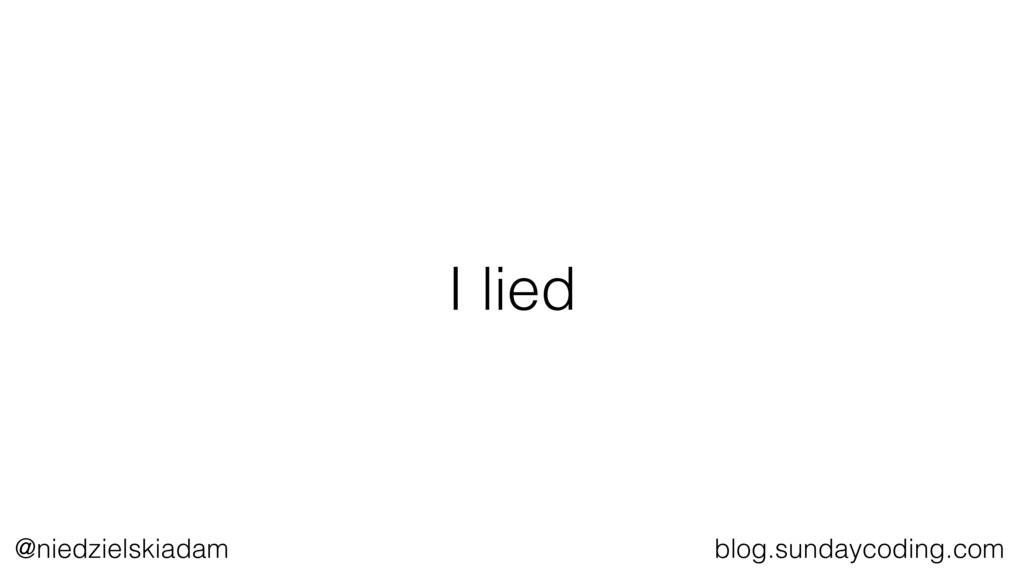 @niedzielskiadam blog.sundaycoding.com I lied