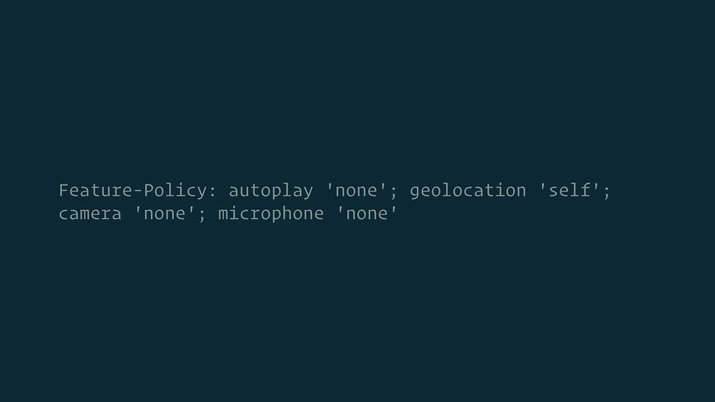 Feature-Policy: autoplay 'none'; geolocation 's...