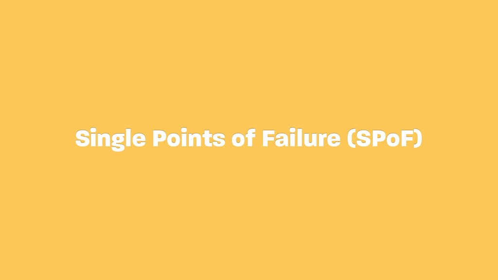 Single Points of Failure (SPoF)
