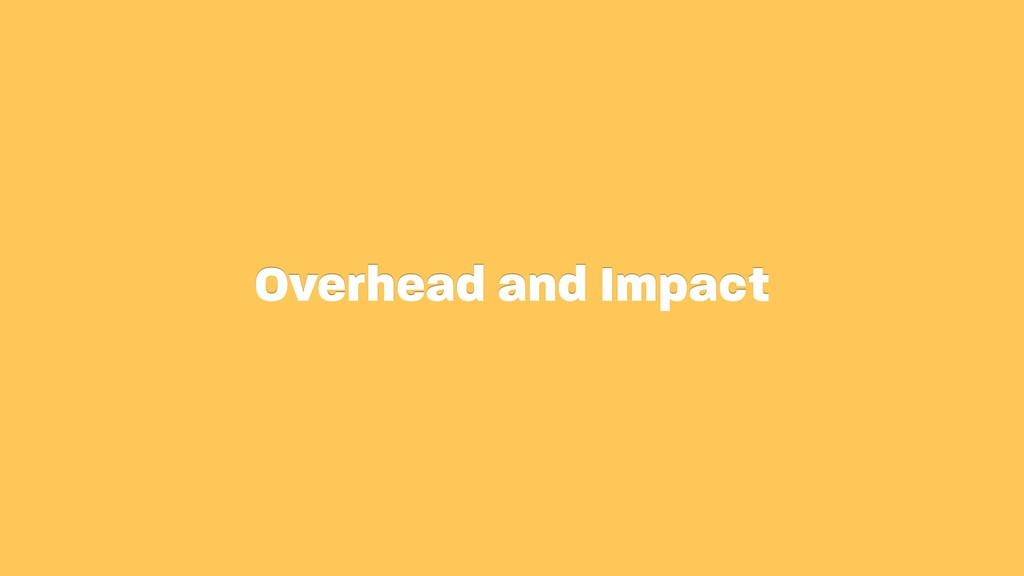 Overhead and Impact