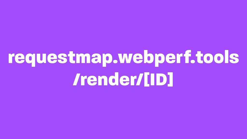 requestmap.webperf.tools /render/[ID]